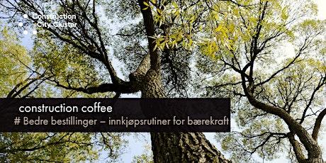 Construction Coffee # Bedre bestillinger – innkjøpsrutiner for bærekraft tickets