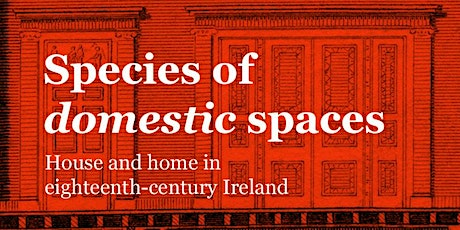 Species of Domestic Spaces: House and Home in Eighteenth-Century Ireland tickets
