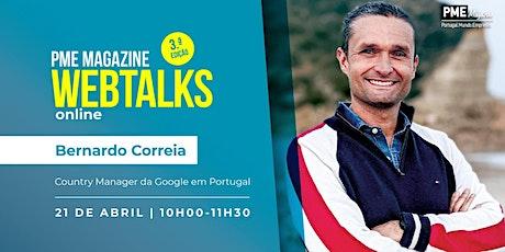 PME Magazine Webtalks (3.ª edição) com Bernardo Correia, Google Portugal bilhetes