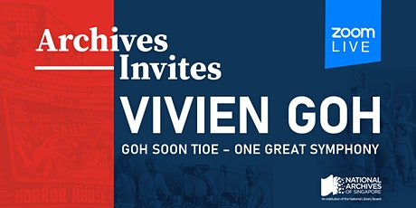 Archives Invites: Vivien Goh | Goh Soon Tioe – One Great Symphony tickets