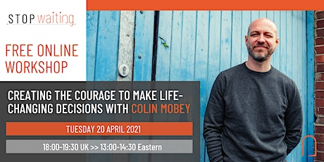 Stop Waiting - Creating the Courage to Make Life-Changing Decisions tickets