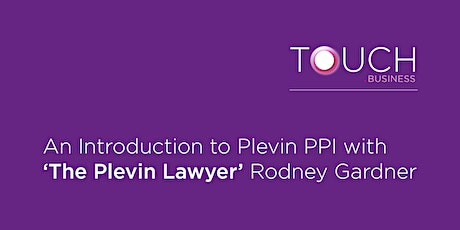 An Introduction to Plevin PPI  with 'The Plevin Lawyer' Rodney Gardner tickets