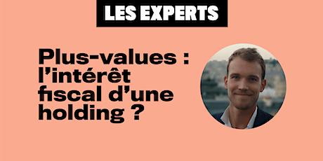 Les Experts - Plus-values : l'intérêt fiscal d'une holding ? par INLO tickets