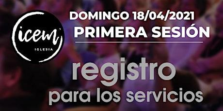 PRIMERA SESIÓN · Servicio del domingo 18 de abril [9:30h a 10:30h] entradas