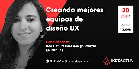 #STMDL 25 | Creando mejores equipos de diseño UX por Elena Sánchez boletos