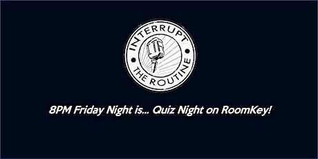 INTERRUPT THE ROUTINE weekly quiz tickets