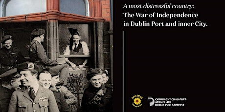 A most distressful country | War of Independence Dublin Port & Inner City tickets