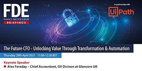 The Future CFO - Unlocking Value Through Transformation & Automation tickets