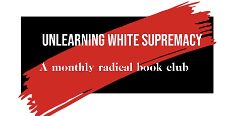 Unlearning White Supremacy: A Monthly Radical Book Club tickets