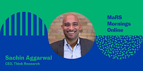 MaRS Mornings Online with Sachin Aggarwal, CEO of Think Research tickets