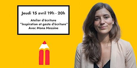 """Atelier d'écriture   """"Inspiration et geste d'écriture"""" Avec Mona Messine ! billets"""