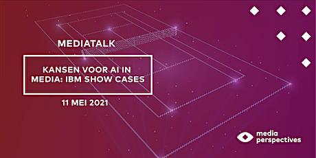 MediaTalk - Kansen voor AI in Media: IBM show cases tickets