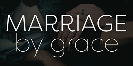Marriage by Grace Conference - December 3-4, 2021 ( Live Online only) tickets