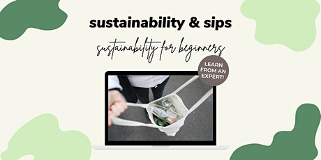 Sustainability and Sips- Sustainability for Beginners tickets