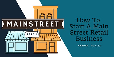 How To Start A Main Street Retail Business - May 12th, 2021 tickets
