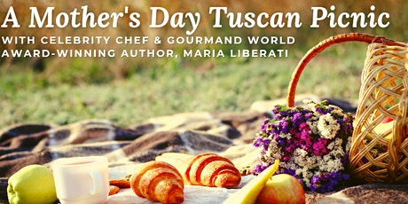 Celebrity Chef Maria Liberati Presents a Mother's Day Tuscan Picnic! tickets