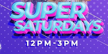 SUPER SATURDAYS tickets