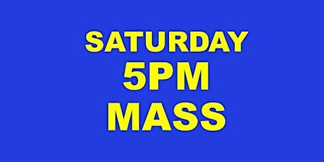 SATURDAY 5 PM HOLY MASS tickets