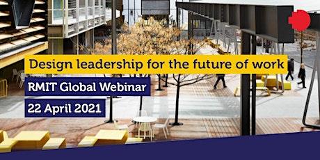 Design leadership for the future of work – RMIT Global Webinar tickets
