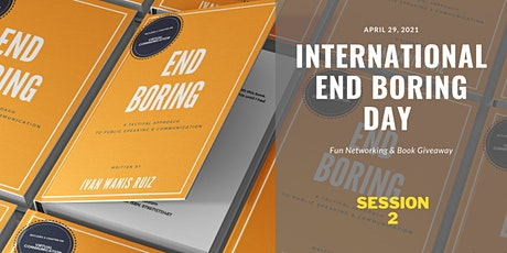 International End Boring Day: Fun Networking & Book Giveaway! SESSION 2 tickets