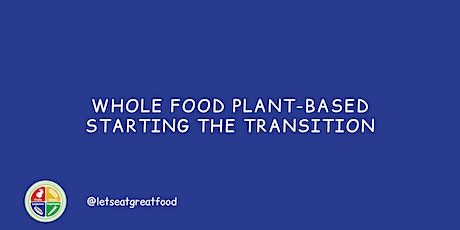 Whole-Food Plant Based - Starting the Transition - Saturday - April 24th tickets