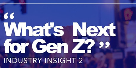 "The Industry Insights Series: ""What's next for Gen Z?"" tickets"