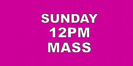SUNDAY 12PM HOLY MASS tickets