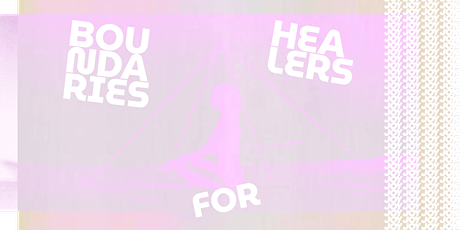 ~ BOUNDARIES FOR HEALERS ~ | Online Meetup by JOY SPACE tickets