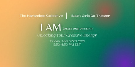 I am (insert your own sh*t): Unlocking  Your Creative Energy tickets
