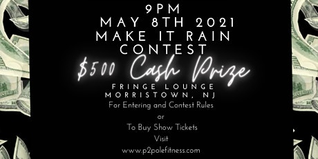 May 8th  *Make it Rain Competition (2 Drink Min. + Bring Singles/Cash) tickets