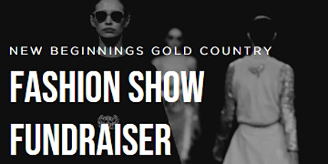 Fashion Show Fundraiser - New Beginnings Gold Country tickets