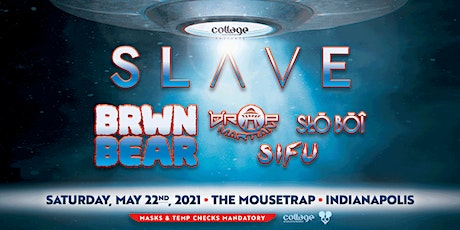 CAE Presents: SLAVE w/ BRWN BEAR at The Mousetrap - Indianapolis, IN tickets