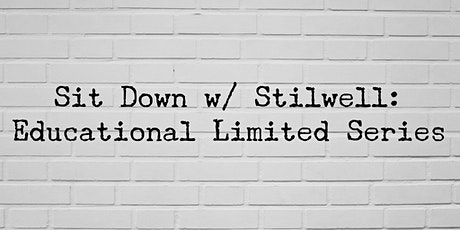 Sit Down w/ Stilwell: Educational Limited Series tickets