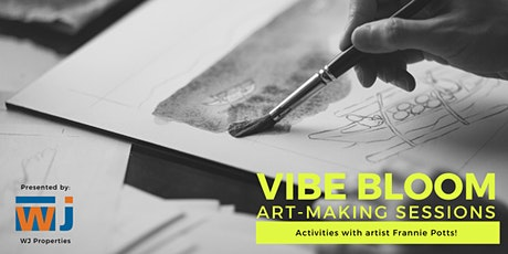 VIBE BLOOM presented by WJ Properties: Art Making with Frannie Potts tickets