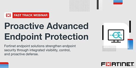 [VIRTUAL] Fortinet Fast Track: Proactive Advanced Endpoint Protection tickets