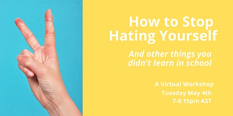 How to Stop Hating Yourself (And other things you didn't learn in school) tickets
