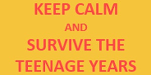 KEEP CALM AND SURVIVE THE TEENAGE YEARS