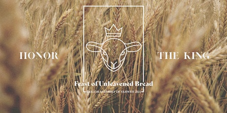 Feast of Unleavened Bread 2021: Honor the King tickets