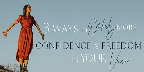 3 Ways to Embody More Freedom & Confidence in Your Voice ~  Free Workshop! tickets