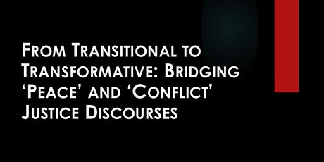 "FROM TRANSITIONAL TO TRANSFORMATIVE:BRIDGING ""PEACE"" AND ""CONFLICT"" JUSTICE tickets"