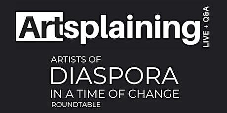 Artsplaining - Diaspora Roundtable tickets