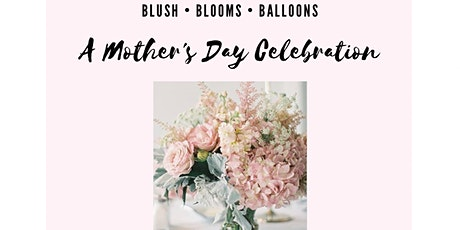 Blush • Blooms • Balloons - A Mother's Day Celebration tickets