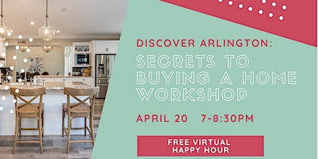 Discover Arlington: Secrets to Buying A Home Virtual Workshop (April 20) tickets