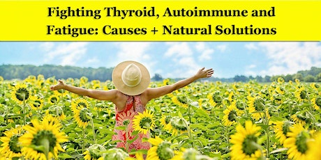 Fighting Thyroid, Autoimmune and Fatigue: Causes + Natural Solutions tickets
