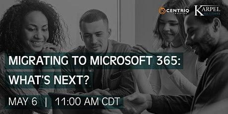 Centriq & Karpel Solutions Webinar: Migrating to Microsoft 365—What's next? billets