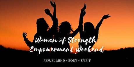 Women of Strength Empowerment Weekend:  REFUEL Mind - Body - Spirit tickets
