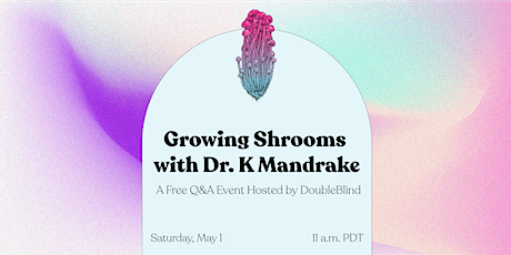 Growing Shrooms with Dr. K Mandrake tickets