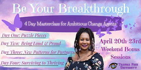 Be Your Breakthrough! 4 Day Masterclass Series for Ambitious Change Agents tickets