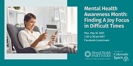 Mental Health Awareness Month: Finding A Joy Focus in Difficult Times tickets