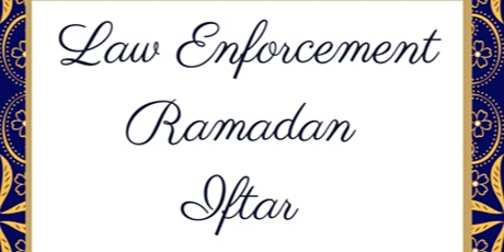 Virtual Annual Law Enforcement Ramadan Iftar Dinner, Orange County tickets
